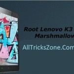 How to Root Lenovo K3 Note on Marshmallow 6.0